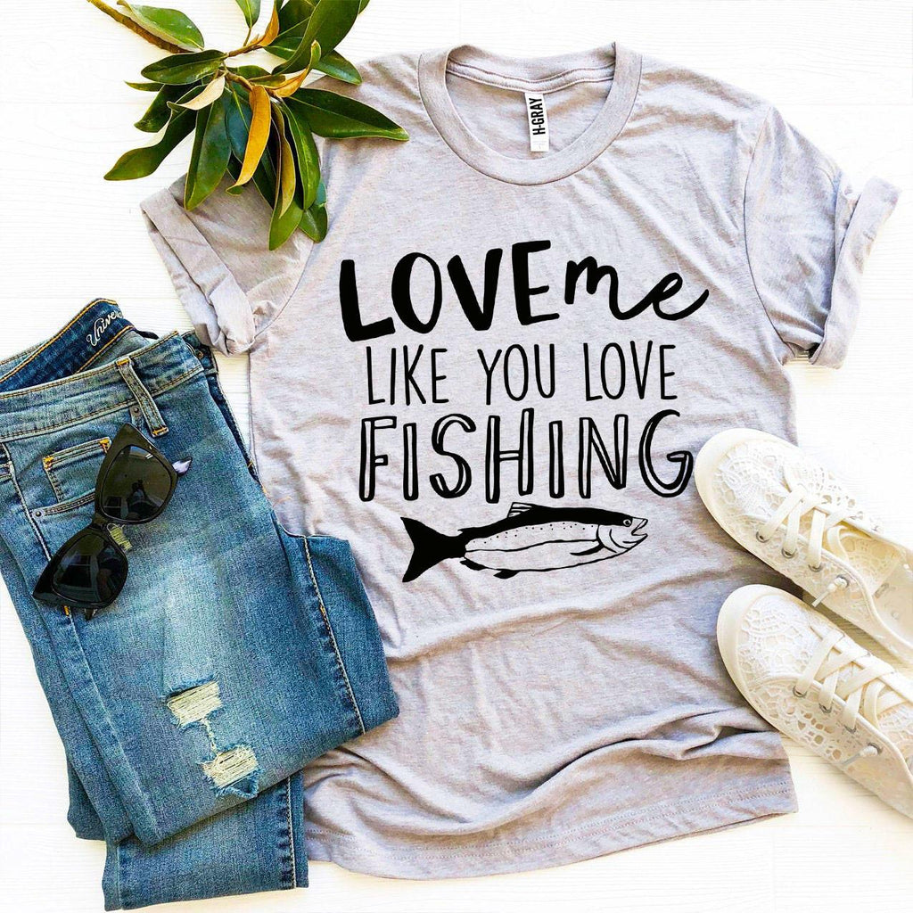 Love Me Like You Love Fishing T-shirt