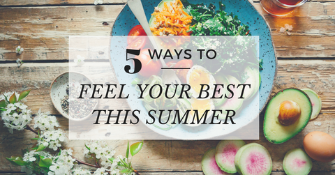 5 Ways to Feel Your Best This Summer | Clean Eating | Health & Wellness | Sea & Sand Beachwear