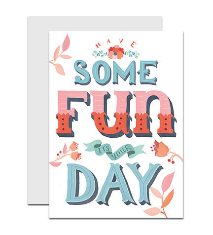 Greeting card with the hand lettered words 'Have Some Fun It's Your Day'