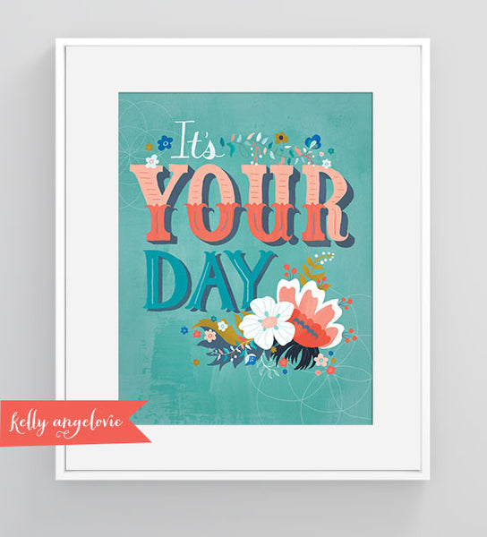 Matted print with the hand lettered phrase 'It's Your Day'