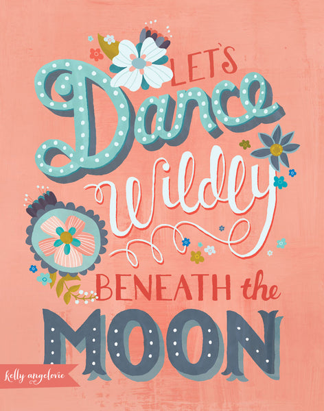Matted print with the hand lettered phrase 'Let's Dance Wildly Beneath the Moon'