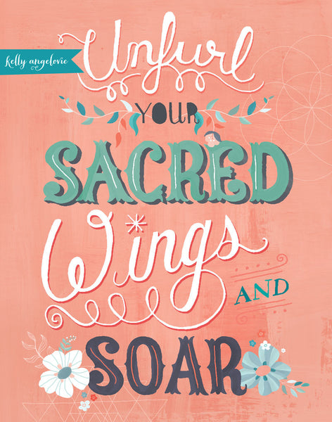 Matted print with the hand lettered phrase 'Unfurl Your Sacred Wings and Soar'