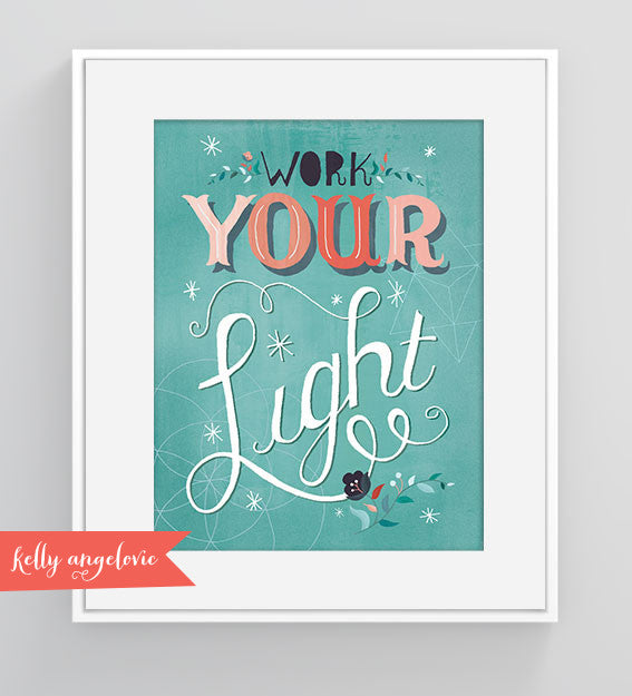 Matted print with the hand lettered phrase 'Work Your Light'