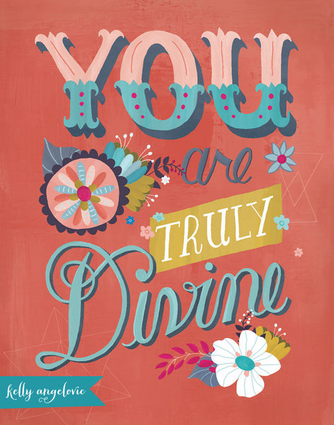 Matted print with the hand lettered phrase 'You Are Truly Divine'