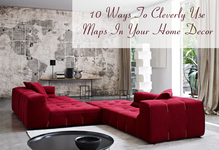 10 Ways To Cleverly Use Maps In Your Home Decor