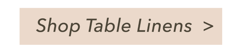 click here to shop table linens