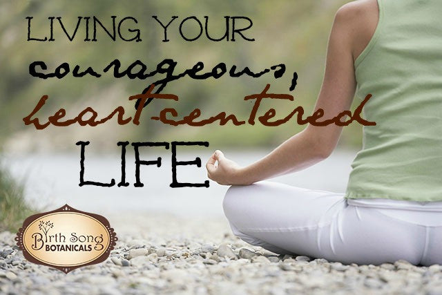Living Your Courageous Heart Centered Life