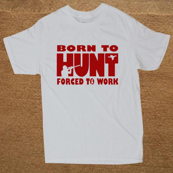 T-Shirt - Born To Hunt Forced To Work