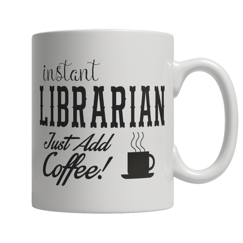 Limited Edition - Instant Librarian Just Add Coffee! Female - YouareUnique - 1