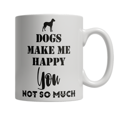 Limited Edition - Dogs Make Me Happy, You not so Much - YouareUnique - 2