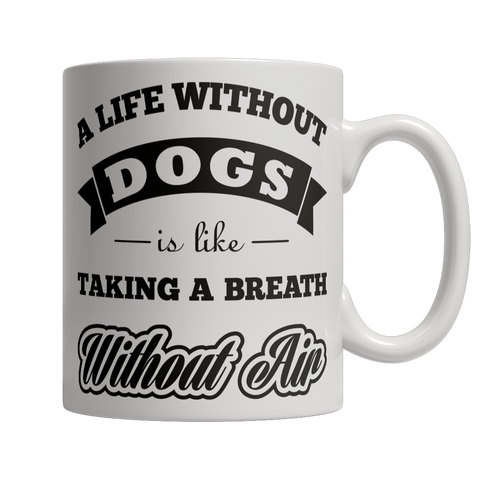 Limited Edition - A Life Without Dogs is like Taking A Breath Without Air - YouareUnique - 1