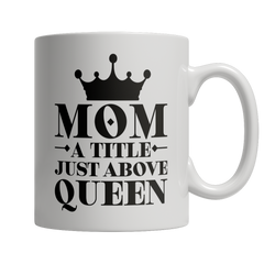 Limited Edition - Mom A Title Just Above Queen - YouareUnique - 2
