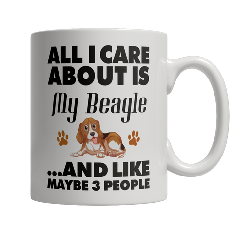 Limited Edition - All I care about is my Beagle and Like Maybe 3 People - YouareUnique - 1