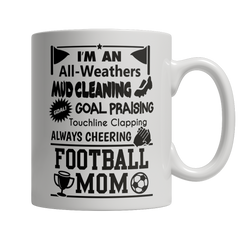 Limited Edition - I'm An All Weathers Mud Cleaning Goal Praising Touchline Clapping Always Cheering Football Mom