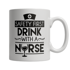 Limited Edition -Safety First Drink With A Nurse - YouareUnique - 1