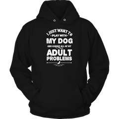 Limited Edition - I Just Want To Play With My Dog And Ignore All Of My Adult Problems - YouareUnique - 4