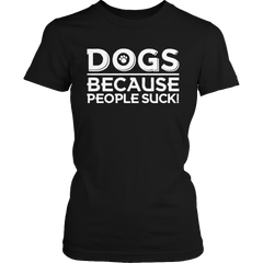 Limited Edition - DOGS because People Suck! - YouareUnique - 2