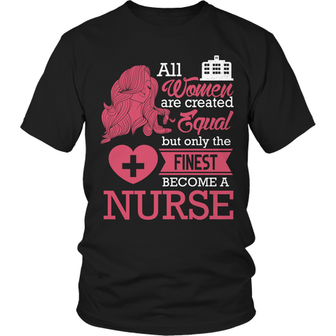 Limited Edition - All Women Are Created Equal But The Finest Become A Nurse - YouareUnique - 1