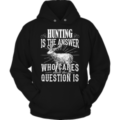 Limited Edition - Hunting is The Answer who care what the Question is
