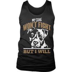 Limited Edition - My Dog Won't Fight But I Will