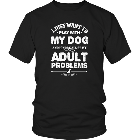 Limited Edition - I Just Want To Play With My Dog And Ignore All Of My Adult Problems - YouareUnique - 1
