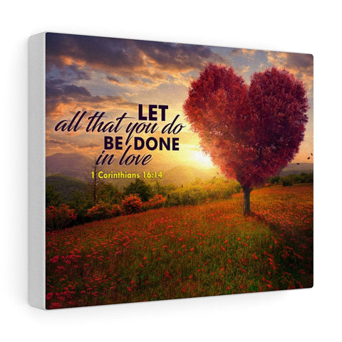 """Let all that you do be done in love"" Canvas Wraps"