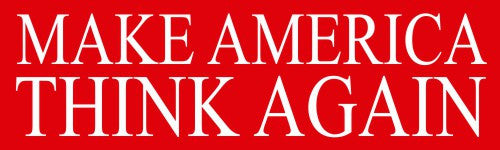 Make America Think Again Bumper Stickers - Bumper Sticker - The Resistance