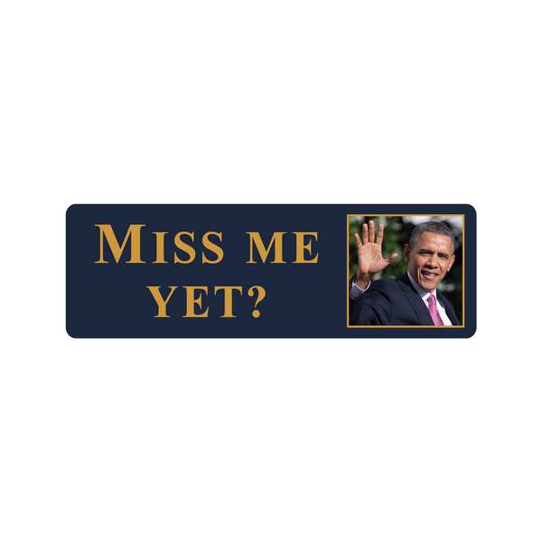 Obama - Miss Me Yet? Bumper Stickers - Bumper Sticker - The Resistance