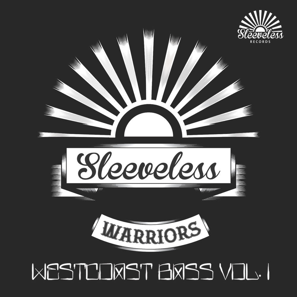 """Sleeveless Warriors: West Coast Bass Vol. 1"""