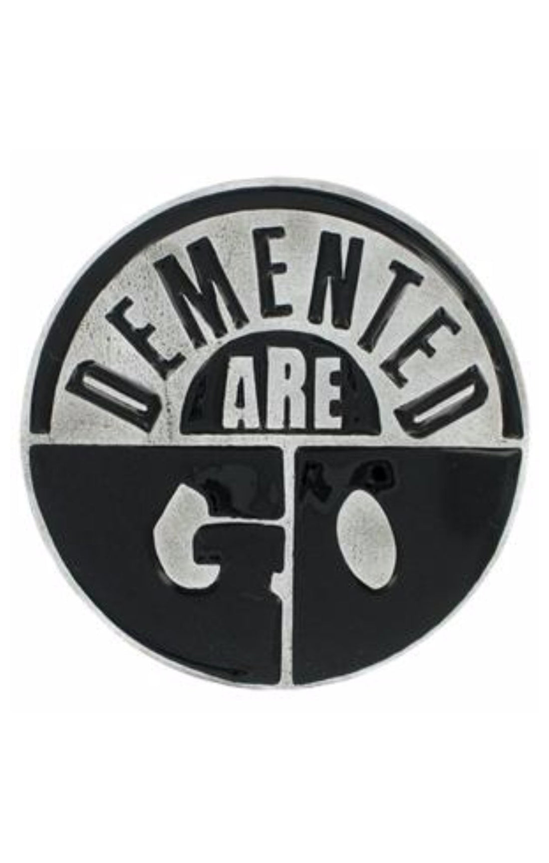 "The ""DEMENTED ARE GO"" belt buckle"
