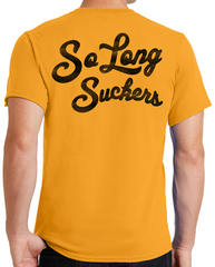 The SO LONG SUCKERS Tee - CLASSIC GOLD