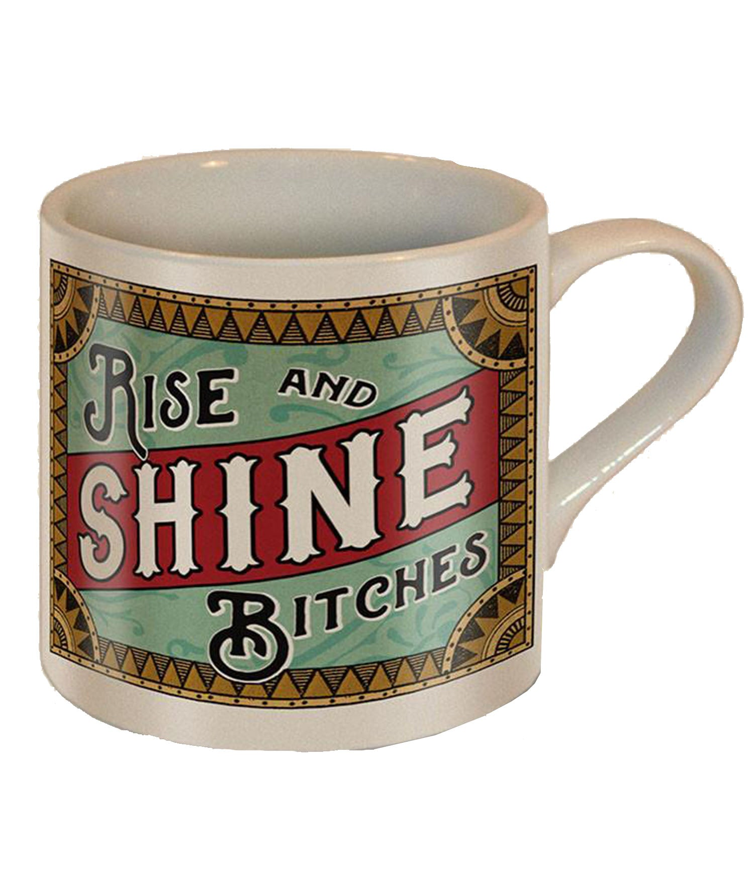 The RISE AND SHINE BITCHES Mug