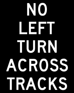No Left Turn Across Tracks