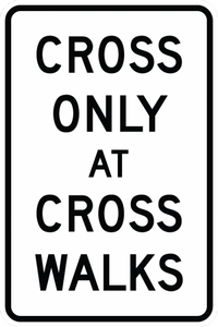 R9-2-Cross Only at Crosswalks Sign