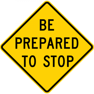 W3-4-Be Prepared to Stop Sign