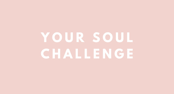 YOUR SOUL CHALLENGE