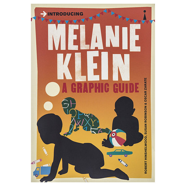 Introducing Melanie Klein: A Graphic Guide - Robert Hinschelwood, Susan Robinson & Oscar Zarate