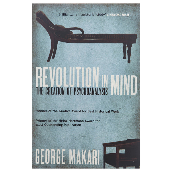 Revolution in Mind: The Creation of Psychoanalysis - George Makari