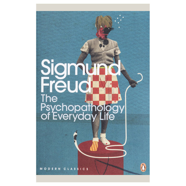 The Psychopathology of Everyday Life - Sigmund Freud