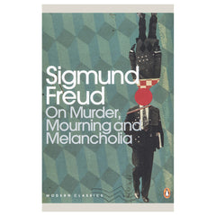 On Murder, Mourning and Melancholia - Sigmund Freud