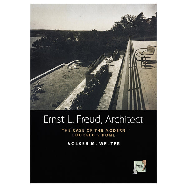 Ernst L. Freud, Architect: The Case of the Modern Bourgeois Home - Volker M. Welter,