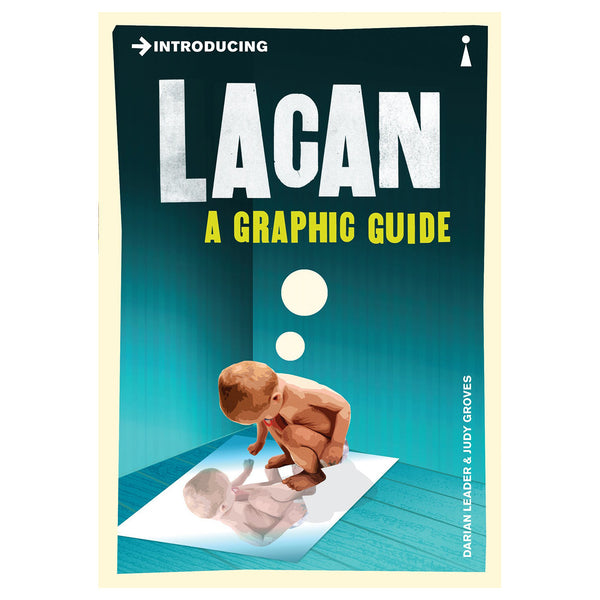 Introducing Lacan: A Graphic Guide - Darian Leader & Judy Groves