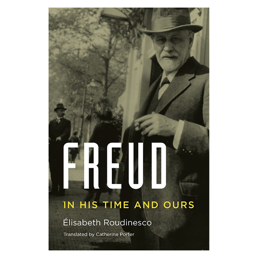 Freud: In His Time and Ours by Elisabeth Roudinesco