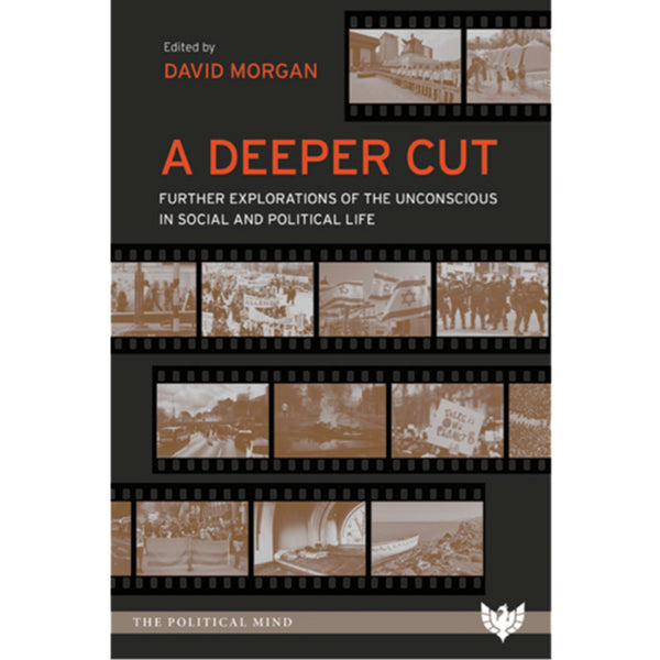 A Deeper Cut: Further Explorations of the Unconscious in Social and Political Life - ed. David Morgan