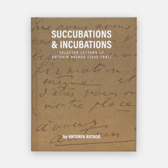 Succubations & Incubations - Antonin Artaud, by infinity land press publishing. Beige book cover with artaud's handwriting