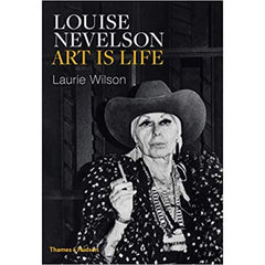 Louise Nevelson: Art is Life  - Laurie Wilson