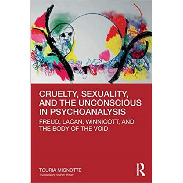 Cruelty, Sexuality, and the Unconscious in Psychoanalysis - Touria Mignotte