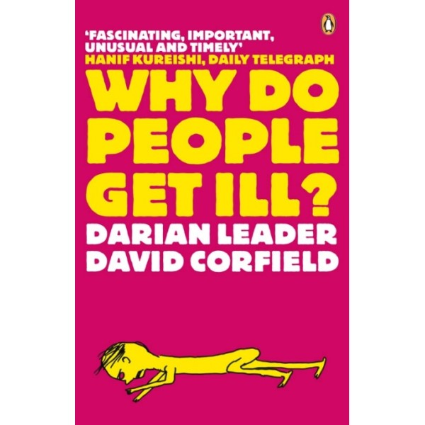 Why Do People Get Ill? Exploring the Mind-body Connection - Darian Leader, David Corfield