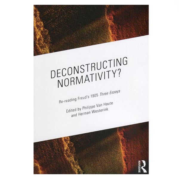 deconstructing normativity re reading freud s three essays  re reading freud s 1905 three essays edited by philippe van haute and herman westerink