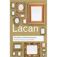 The Ethics of Psychoanalysis Lacan